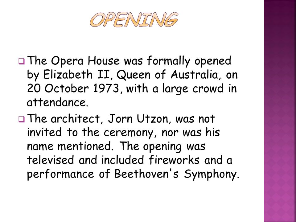 The Opera House was formally opened by Elizabeth II, Queen of Australia, on 20 October 1973, with a large crowd in attendance.