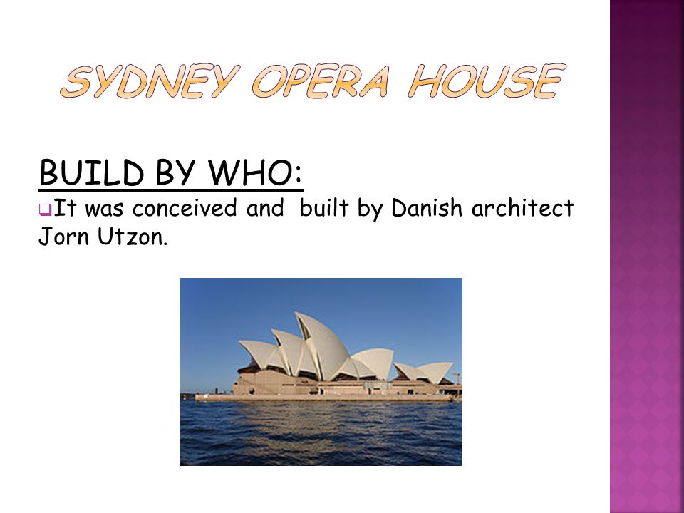 BUILD BY WHO: It was conceived and built by Danish architect Jοrn Utzon.