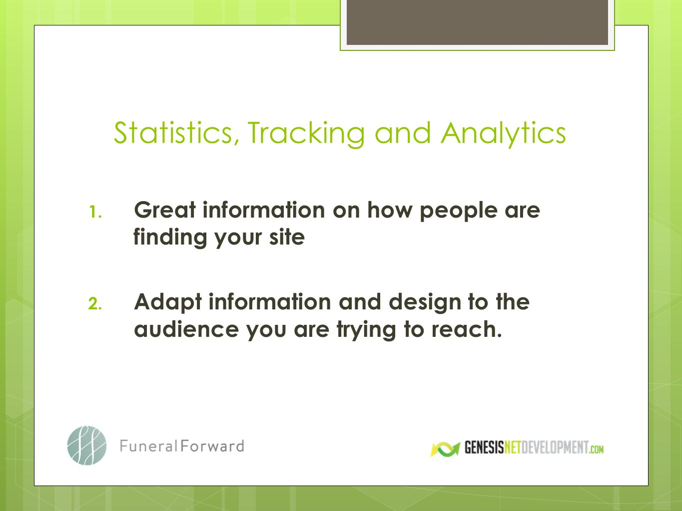 Statistics, Tracking and Analytics 1. Great information on how people are finding your site 2.