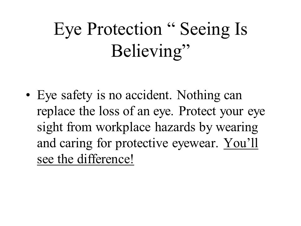 Eye Protection Seeing Is Believing Eye safety is no accident.