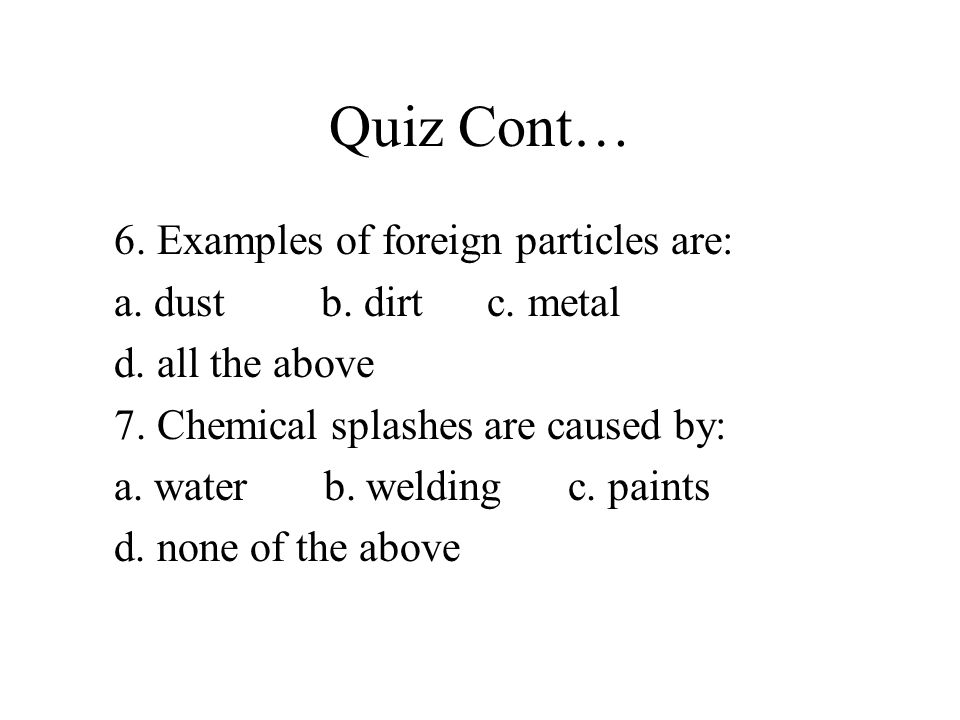 Quiz Cont… 6. Examples of foreign particles are: a.