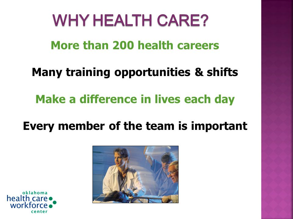 More than 200 health careers Many training opportunities & shifts Make a difference in lives each day Every member of the team is important
