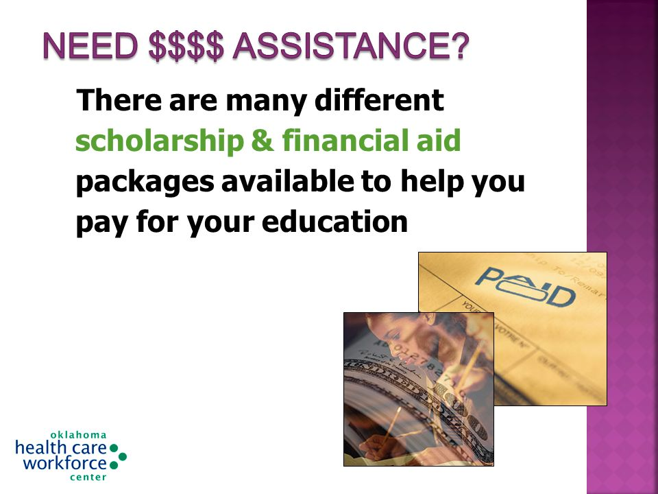 There are many different scholarship & financial aid packages available to help you pay for your education