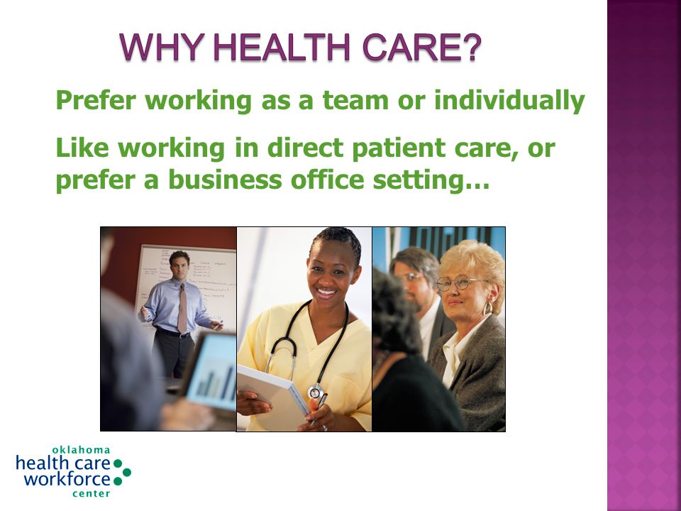 Prefer working as a team or individually Like working in direct patient care, or prefer a business office setting…