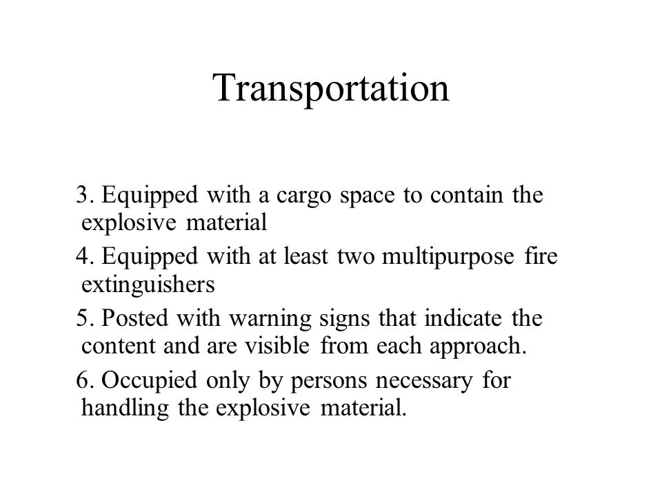 Transportation 3. Equipped with a cargo space to contain the explosive material 4.