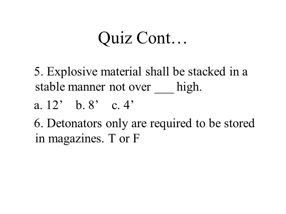 Quiz Cont… 5. Explosive material shall be stacked in a stable manner not over ___ high.