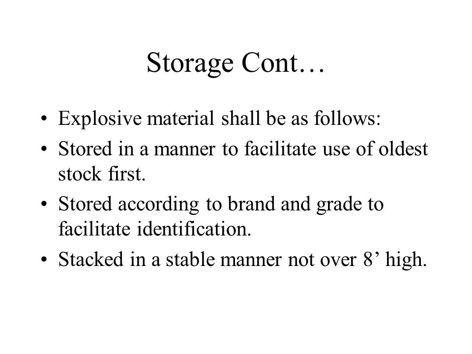 Storage Cont… Explosive material shall be as follows: Stored in a manner to facilitate use of oldest stock first.