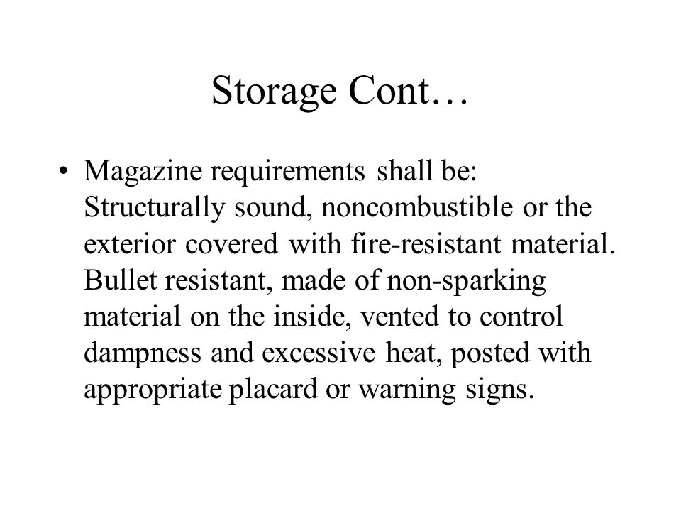 Storage Cont… Magazine requirements shall be: Structurally sound, noncombustible or the exterior covered with fire-resistant material.