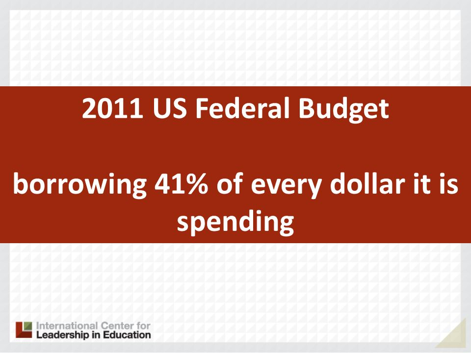 2011 US Federal Budget borrowing 41% of every dollar it is spending