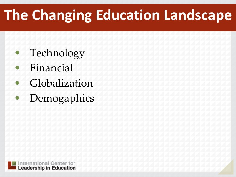 Technology Financial Globalization Demogaphics The Changing Education Landscape