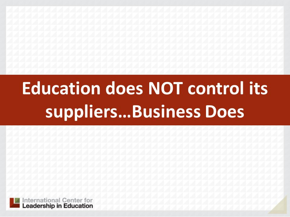 Education does NOT control its suppliers…Business Does
