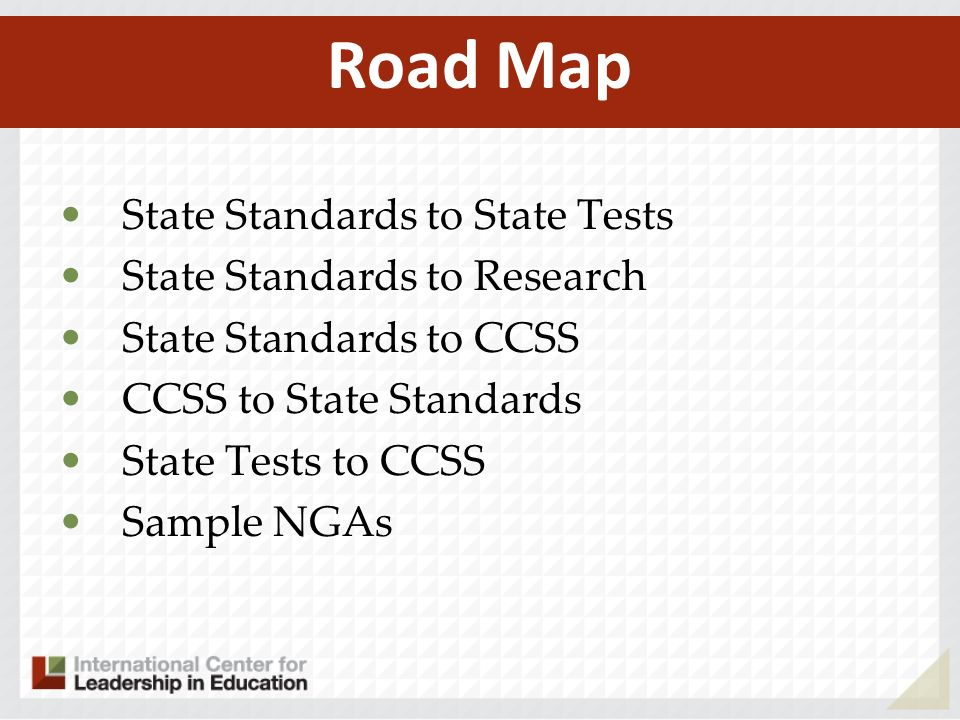 State Standards to State Tests State Standards to Research State Standards to CCSS CCSS to State Standards State Tests to CCSS Sample NGAs Road Map