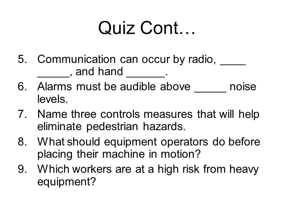 Quiz Cont… 5.Communication can occur by radio, ____ _____, and hand ______.