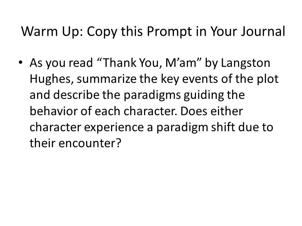Warm Up: Copy this Prompt in Your Journal As you read Thank You, Mam by Langston Hughes, summarize the key events of the plot and describe the paradigms guiding the behavior of each character.