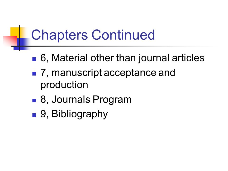 Chapters Continued 6, Material other than journal articles 7, manuscript acceptance and production 8, Journals Program 9, Bibliography