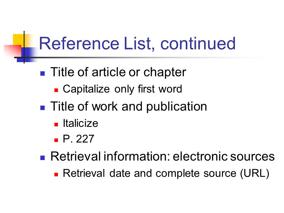 Reference List, continued Title of article or chapter Capitalize only first word Title of work and publication Italicize P.
