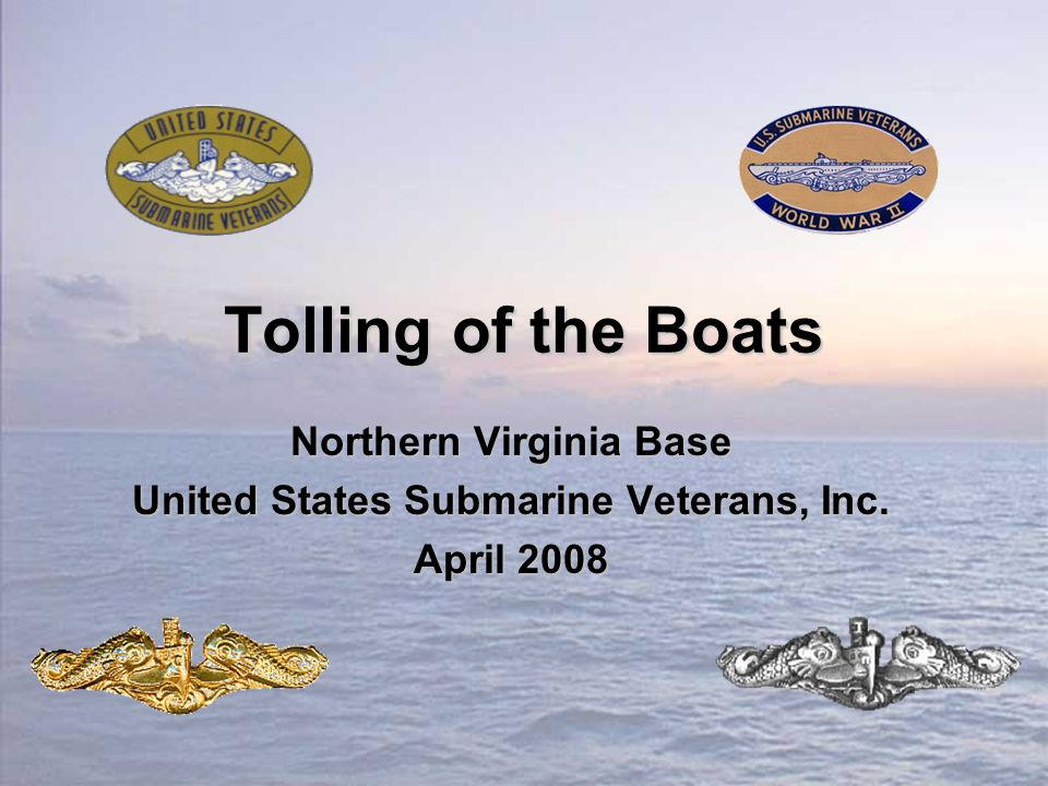 Tolling of the Boats Northern Virginia Base United States Submarine Veterans, Inc. April 2008
