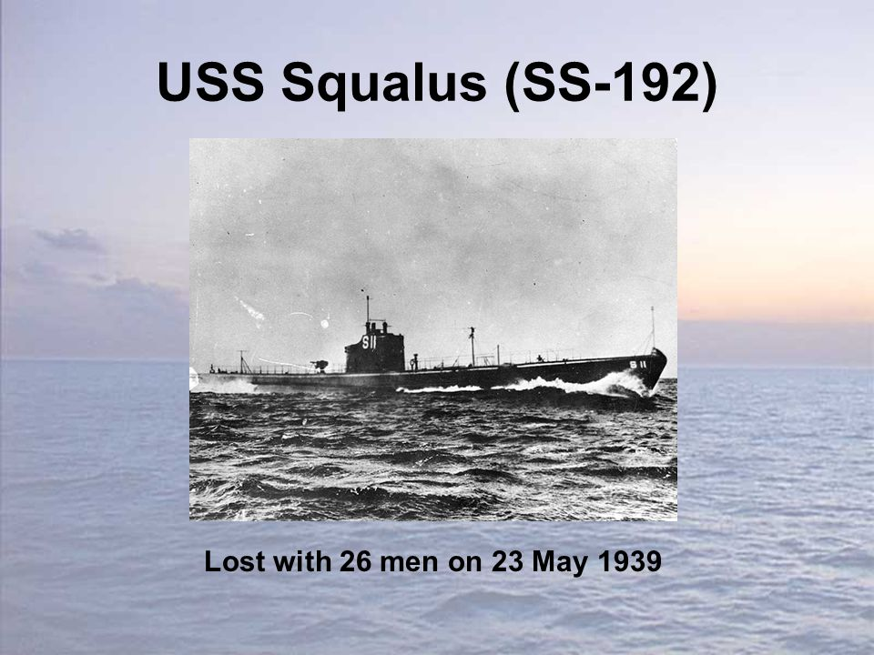 USS Squalus (SS-192) Lost with 26 men on 23 May 1939