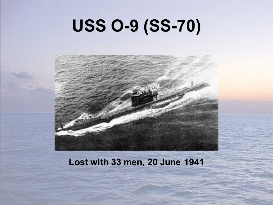 USS O-9 (SS-70) Lost with 33 men, 20 June 1941