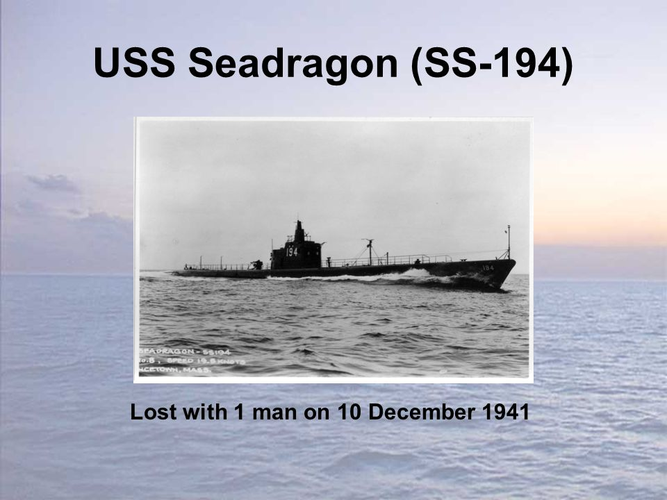 USS Seadragon (SS-194) Lost with 1 man on 10 December 1941
