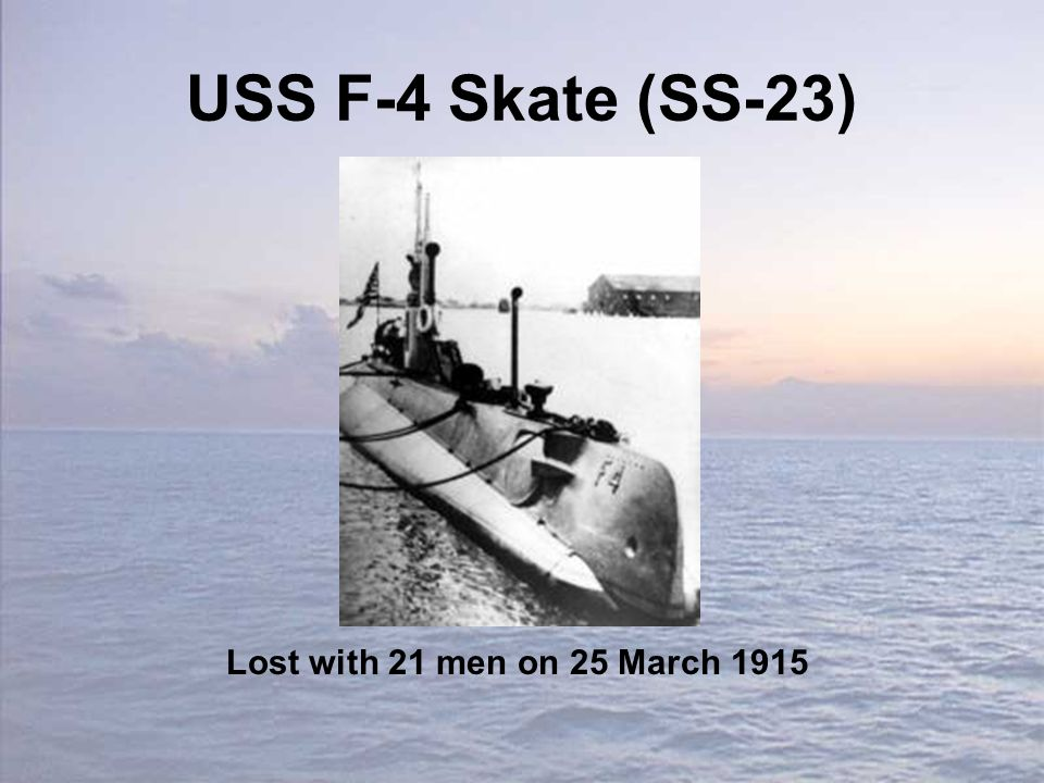 USS F-4 Skate (SS-23) Lost with 21 men on 25 March 1915