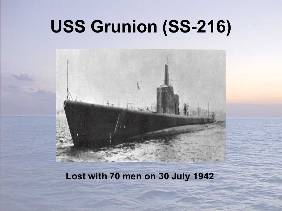 USS Grunion (SS-216) Lost with 70 men on 30 July 1942