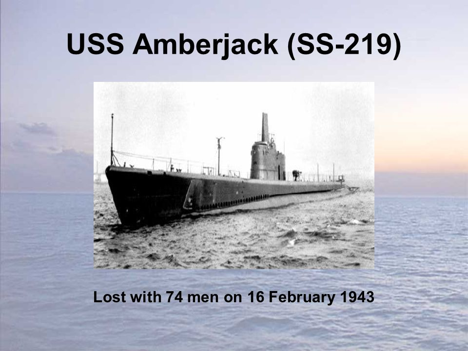USS Amberjack (SS-219) Lost with 74 men on 16 February 1943
