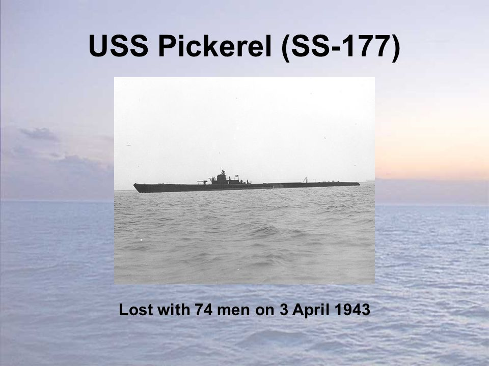 USS Pickerel (SS-177) Lost with 74 men on 3 April 1943