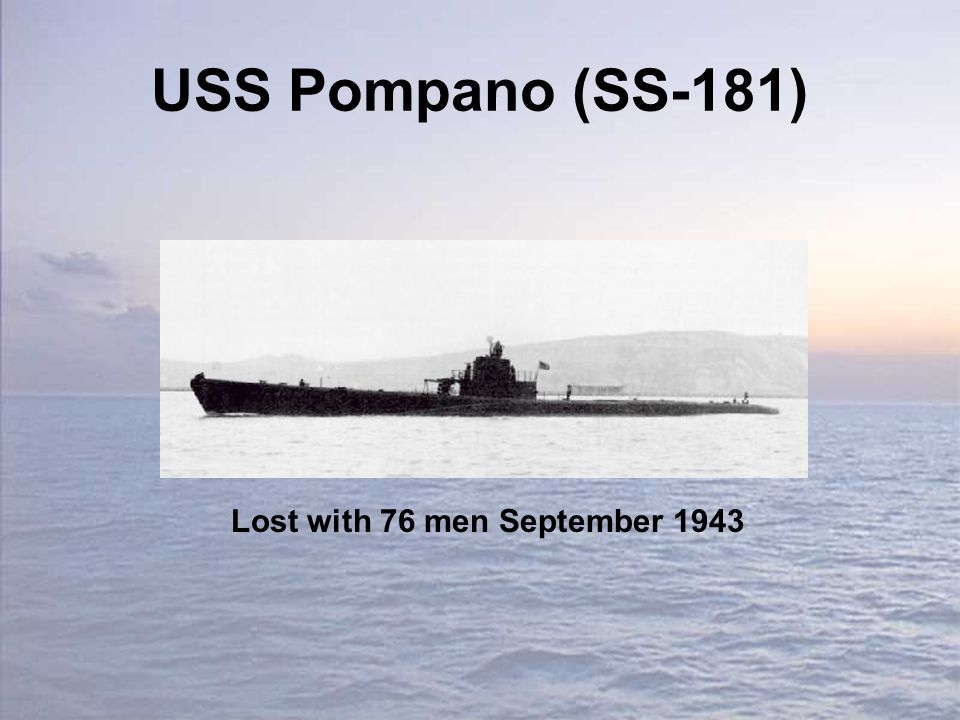 USS Pompano (SS-181) Lost with 76 men September 1943