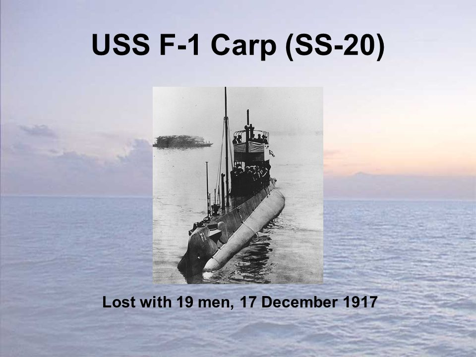 USS F-1 Carp (SS-20) Lost with 19 men, 17 December 1917