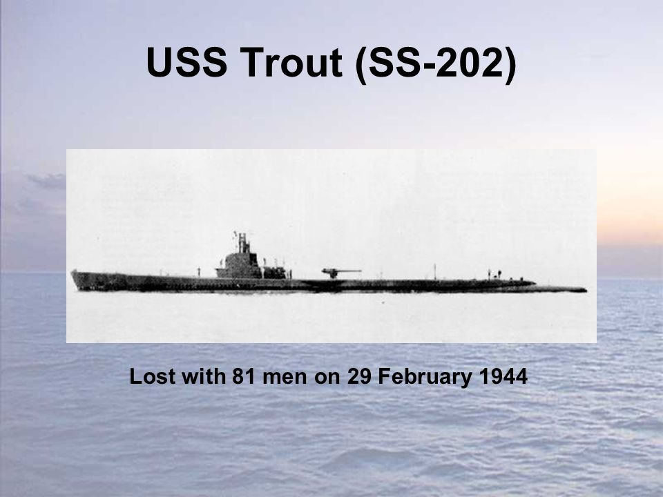 USS Trout (SS-202) Lost with 81 men on 29 February 1944