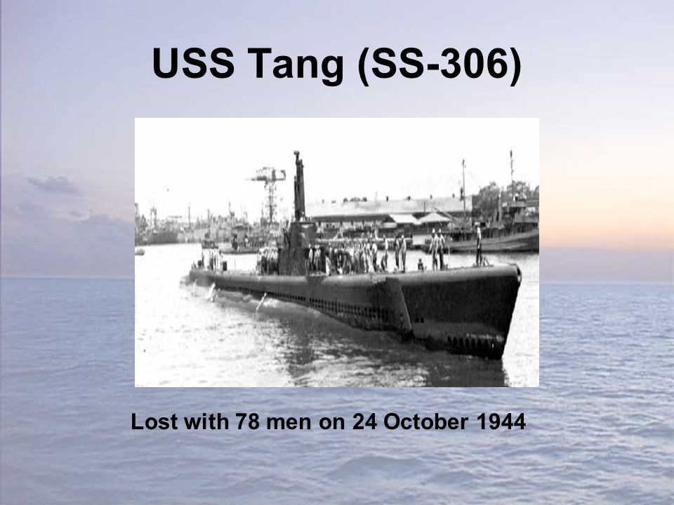 USS Tang (SS-306) Lost with 78 men on 24 October 1944