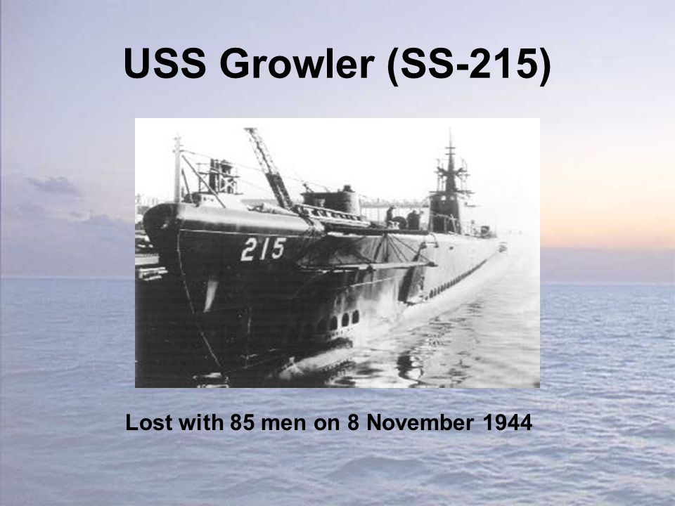 USS Growler (SS-215) Lost with 85 men on 8 November 1944