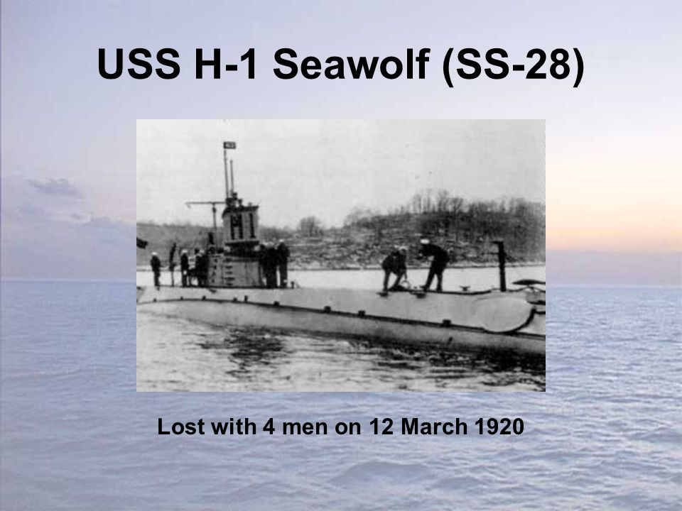USS H-1 Seawolf (SS-28) Lost with 4 men on 12 March 1920