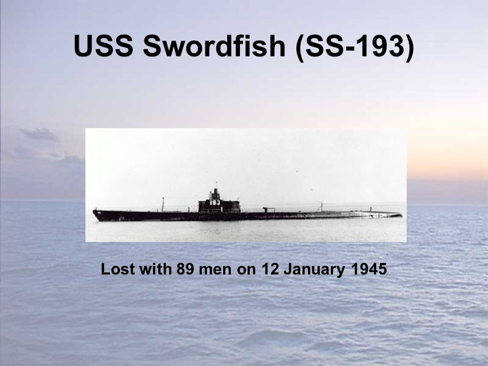USS Swordfish (SS-193) Lost with 89 men on 12 January 1945
