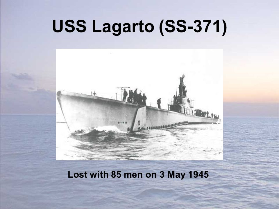 USS Lagarto (SS-371) Lost with 85 men on 3 May 1945