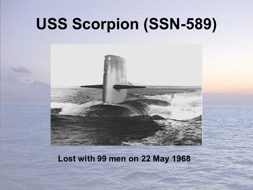 USS Scorpion (SSN-589) Lost with 99 men on 22 May 1968