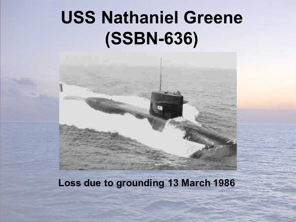 USS Nathaniel Greene (SSBN-636) Loss due to grounding 13 March 1986