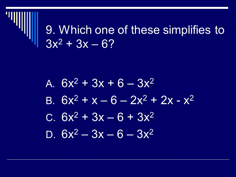 9. Which one of these simplifies to 3x 2 + 3x – 6.