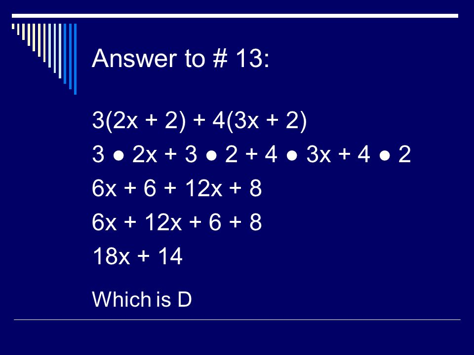 Answer to # 13: 3(2x + 2) + 4(3x + 2) 3 2x x x x + 8 6x + 12x x + 14 Which is D