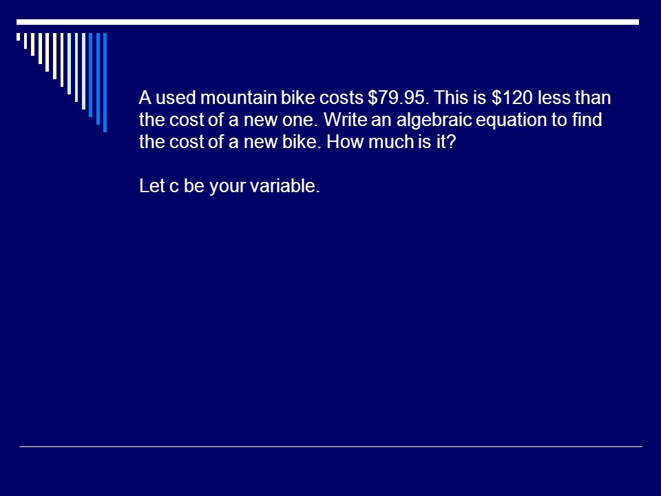 A used mountain bike costs $ This is $120 less than the cost of a new one.