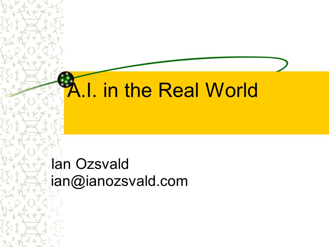 A.I. in the Real World Ian Ozsvald