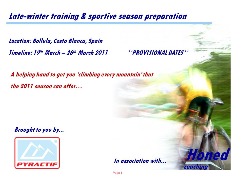 Late-winter training & sportive season preparation Location: Bollula, Costa Blanca, Spain Timeline: 19 th March – 26 th March 2011**PROVISIONAL DATES** A helping hand to get you climbing every mountain that the 2011 season can offer… Brought to you by...