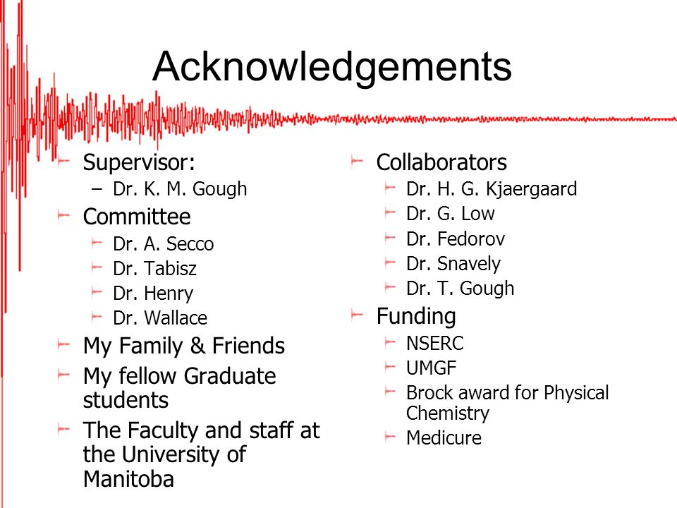 Acknowledgements Supervisor: –Dr. K. M. Gough Committee Dr.