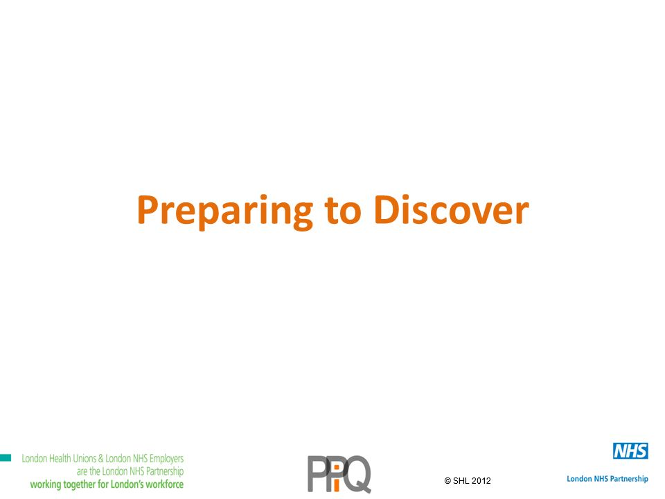 © SHL 2012 Preparing to Discover