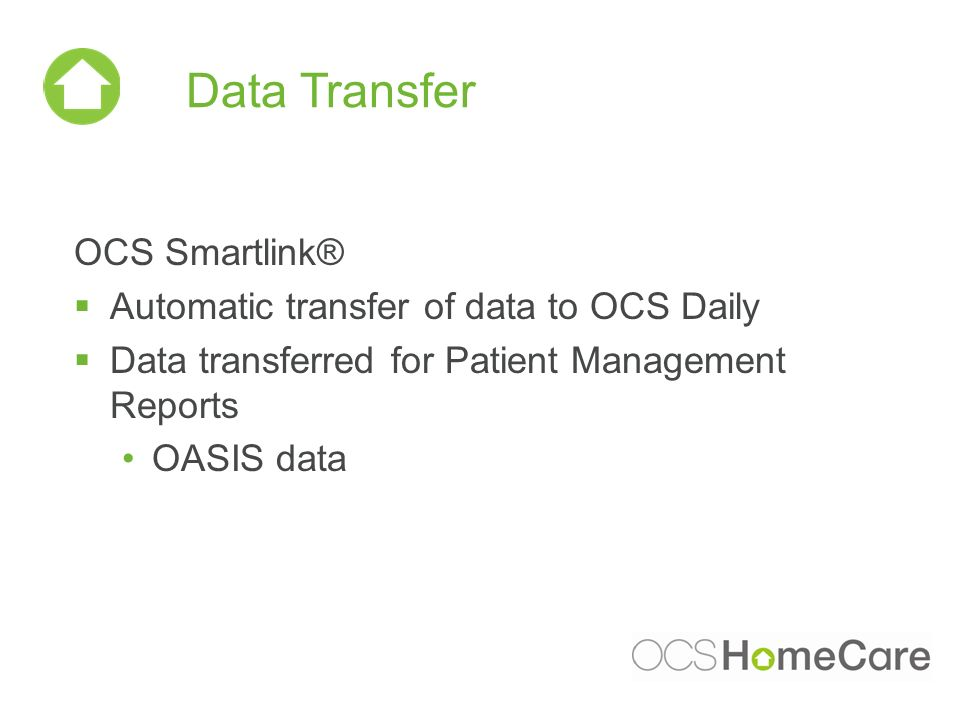 Data Transfer OCS Smartlink® Automatic transfer of data to OCS Daily Data transferred for Patient Management Reports OASIS data