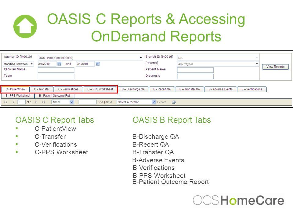 OASIS C Reports & Accessing OnDemand Reports OASIS C Report TabsOASIS B Report Tabs C-PatientView C-TransferB-Discharge QA C-VerificationsB-Recert QA C-PPS WorksheetB-Transfer QA B-Adverse Events B-Verifications B-PPS-Worksheet B-Patient Outcome Report