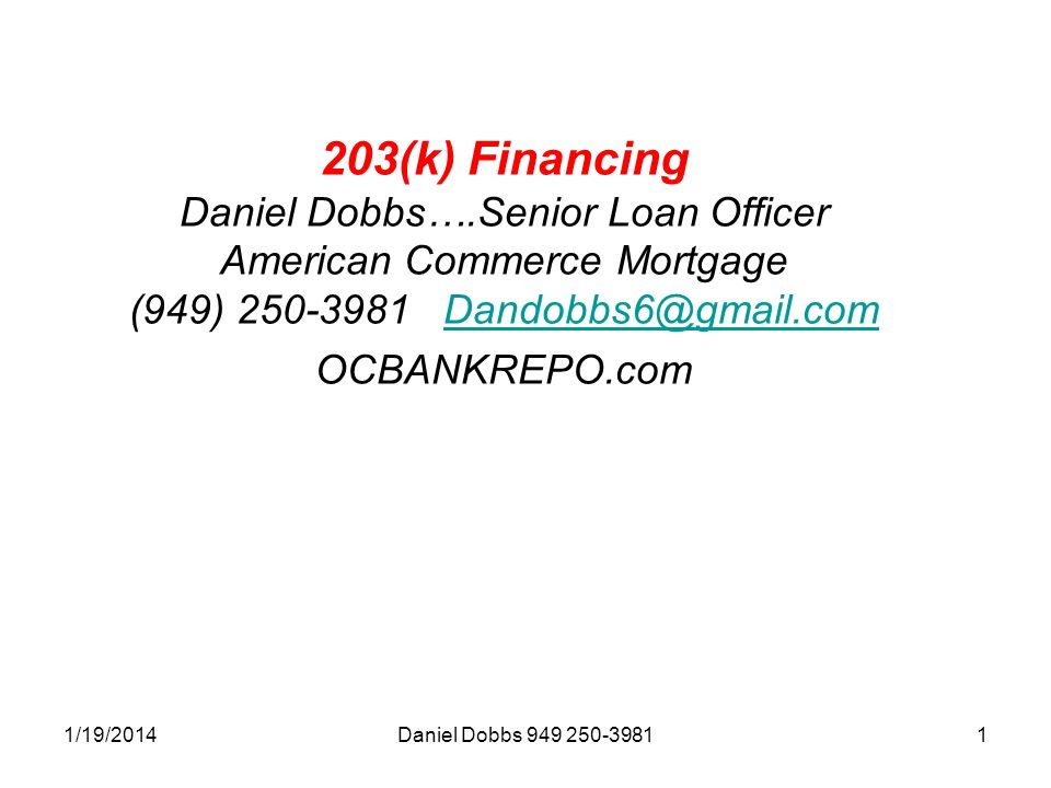 1/19/2014Daniel Dobbs (k) Financing Daniel Dobbs….Senior Loan Officer American Commerce Mortgage (949)