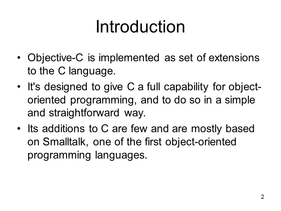 2 Introduction Objective-C is implemented as set of extensions to the C language.