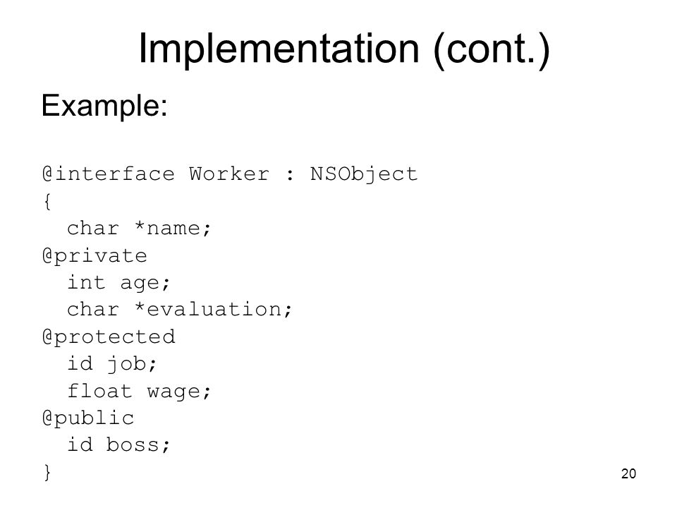 20 Implementation (cont.) Worker : NSObject { char int age; char id job; float id boss; }